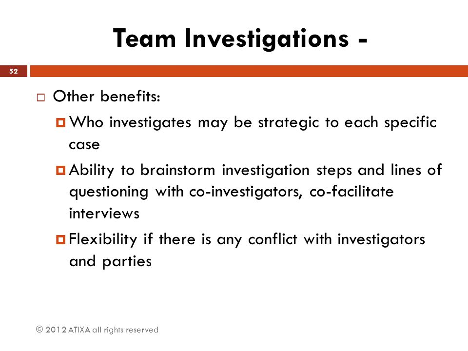Team Investigations - Other benefits: