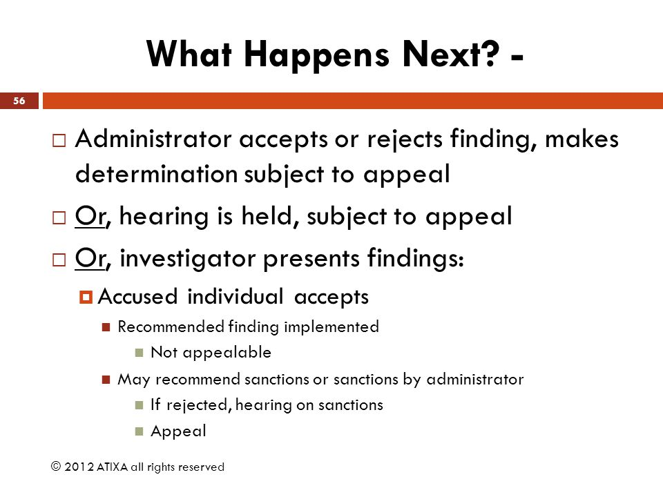 What Happens Next - Administrator accepts or rejects finding, makes determination subject to appeal.