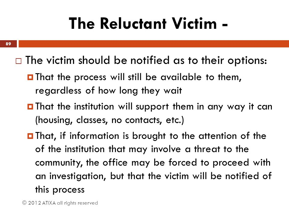 The Reluctant Victim - The victim should be notified as to their options: