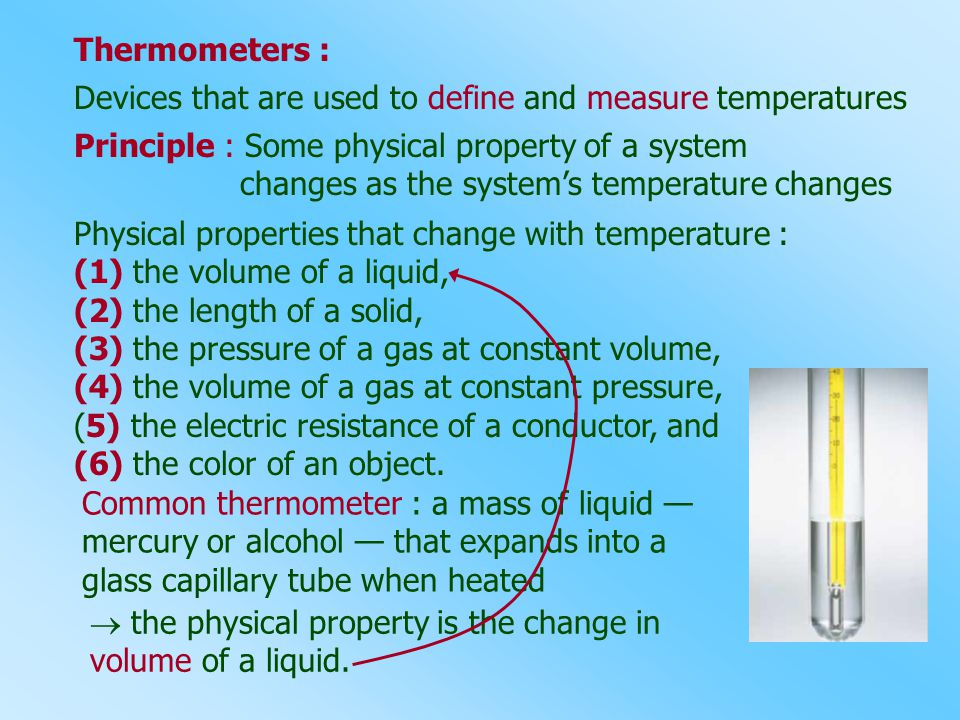 Thermometers : Devices that are used to define and measure temperatures. Principle : Some physical property of a system.
