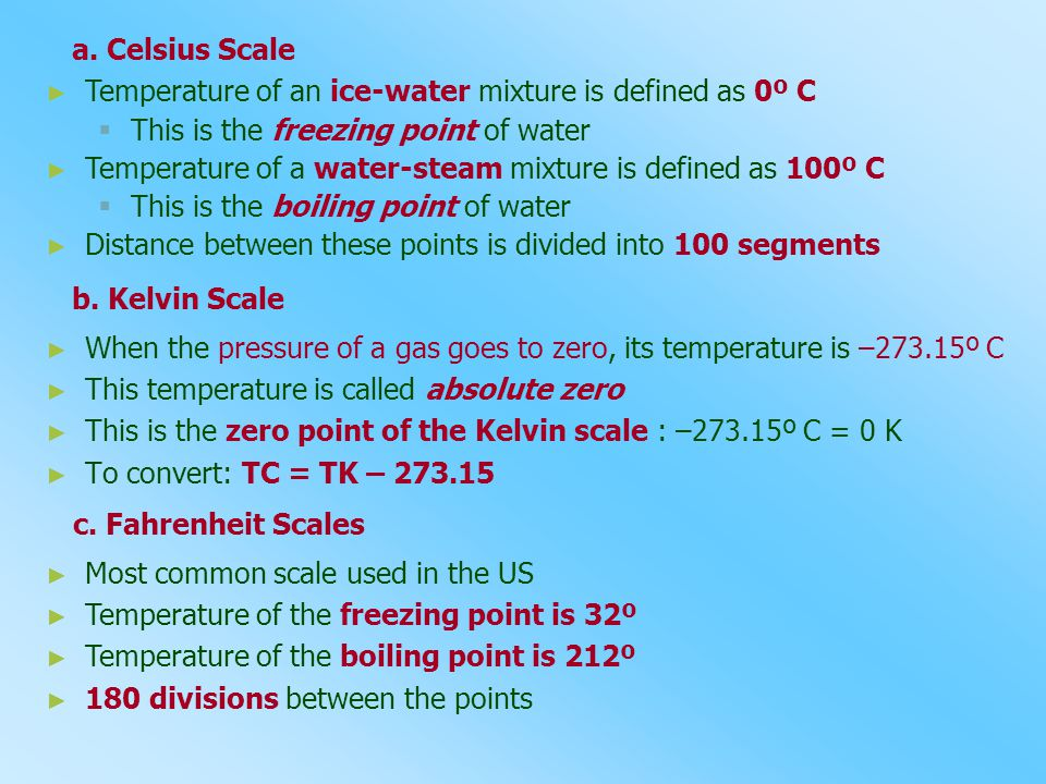 a. Celsius Scale Temperature of an ice-water mixture is defined as 0º C. This is the freezing point of water.