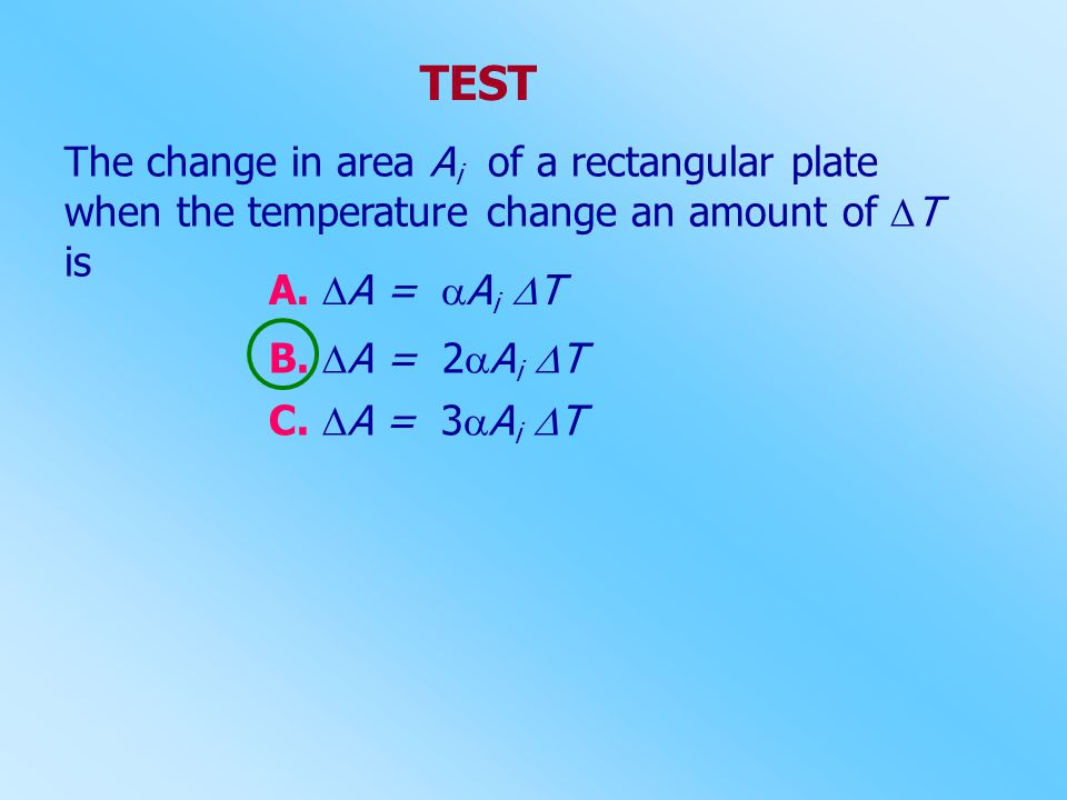 TEST The change in area Ai of a rectangular plate when the temperature change an amount of T is.