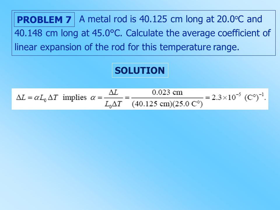A metal rod is 40. 125 cm long at 20. 0oC and 40. 148 cm long at 45