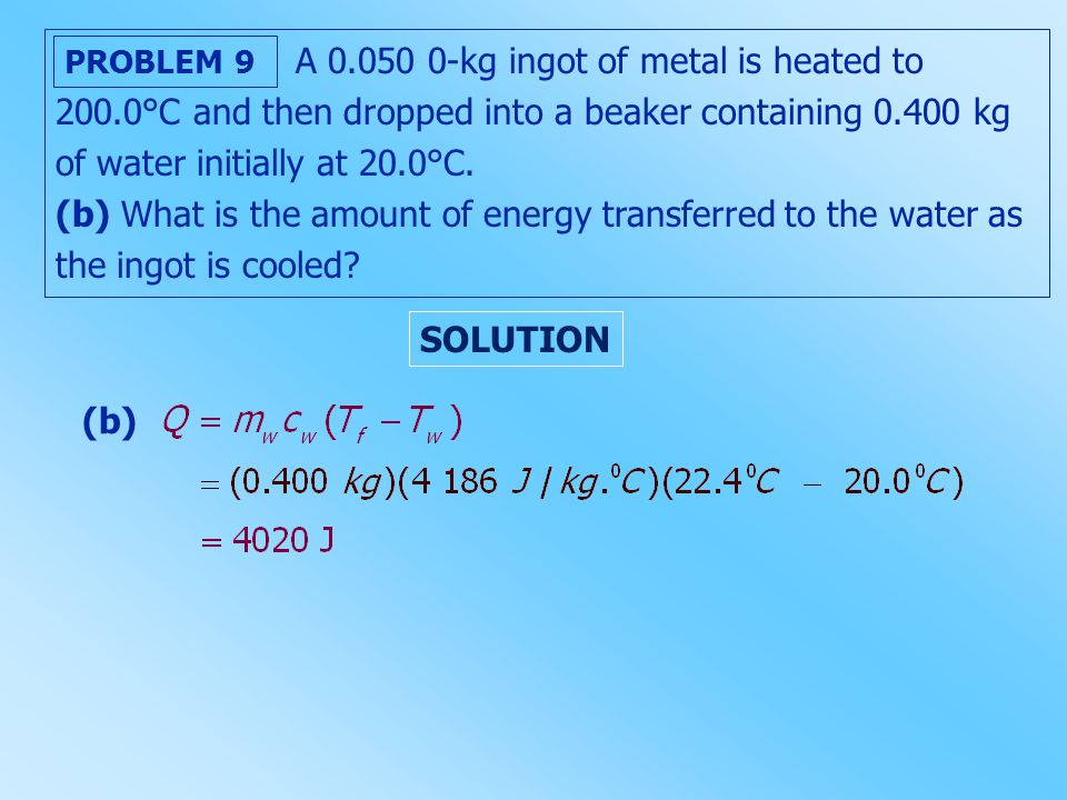 A 0. 050 0-kg ingot of metal is heated to 200