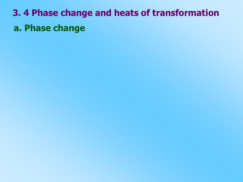 3. 4 Phase change and heats of transformation
