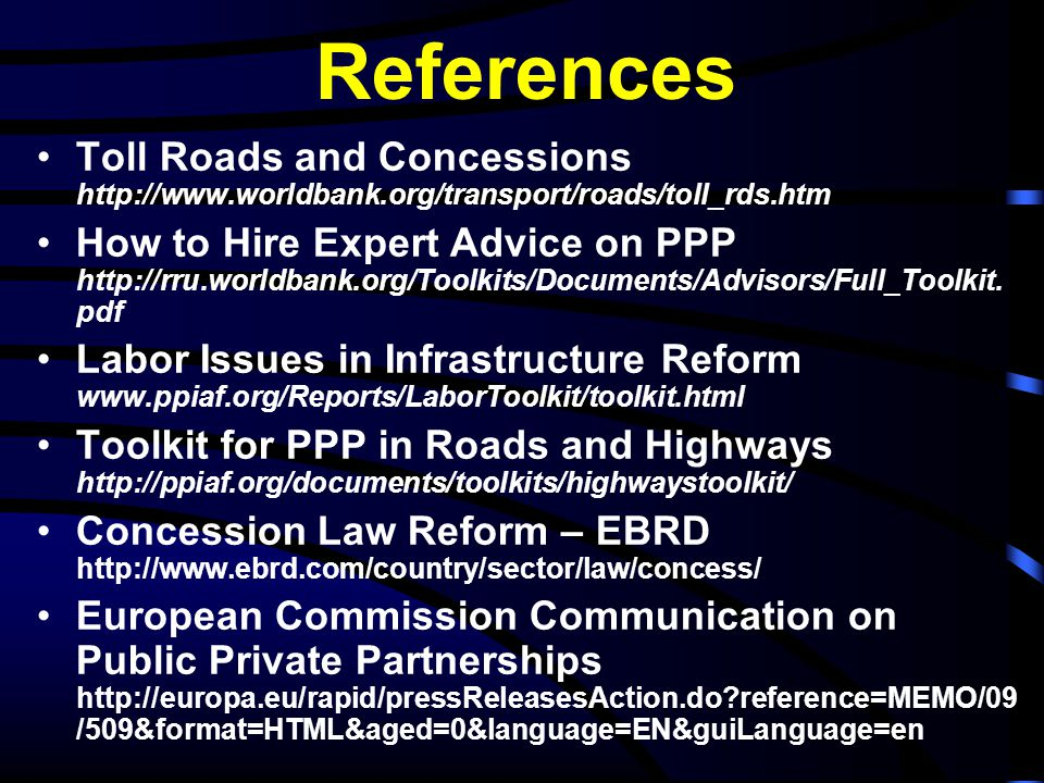 References Toll Roads and Concessions http://www.worldbank.org/transport/roads/toll_rds.htm.
