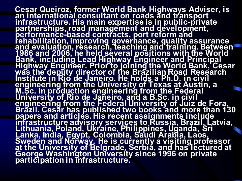 Cesar Queiroz, former World Bank Highways Adviser, is an international consultant on roads and transport infrastructure.