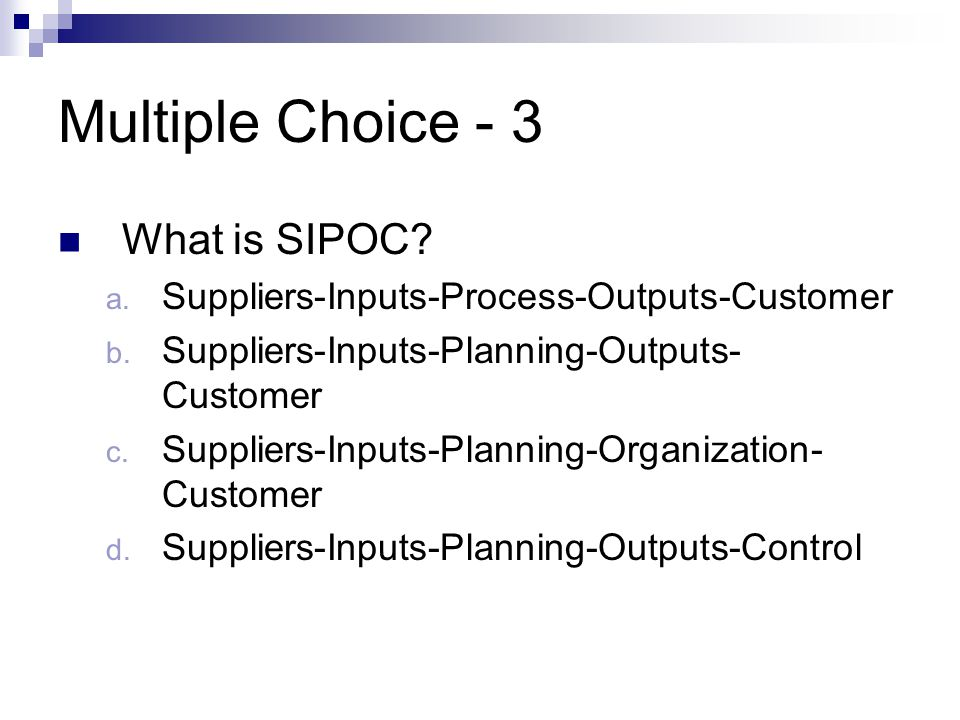 Multiple Choice - 3 What is SIPOC