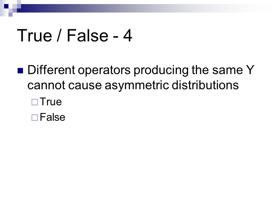 True / False - 4 Different operators producing the same Y cannot cause asymmetric distributions. True.