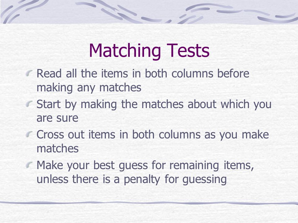 Matching Tests Read all the items in both columns before making any matches. Start by making the matches about which you are sure.