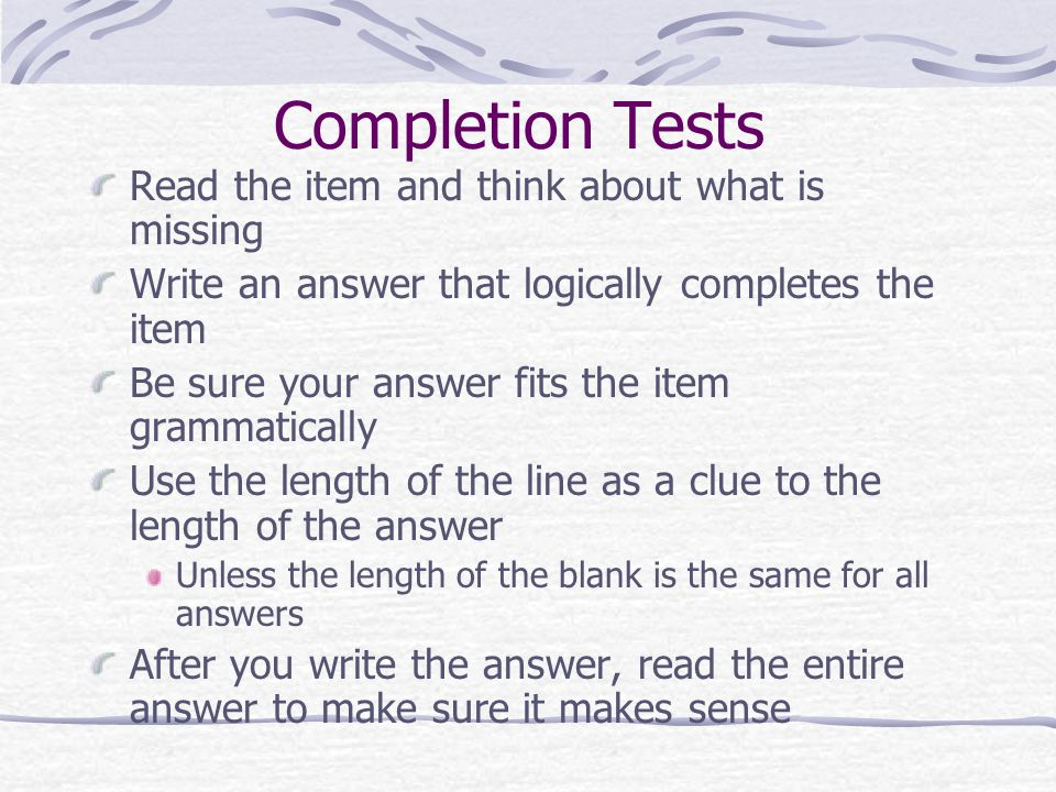 Completion Tests Read the item and think about what is missing
