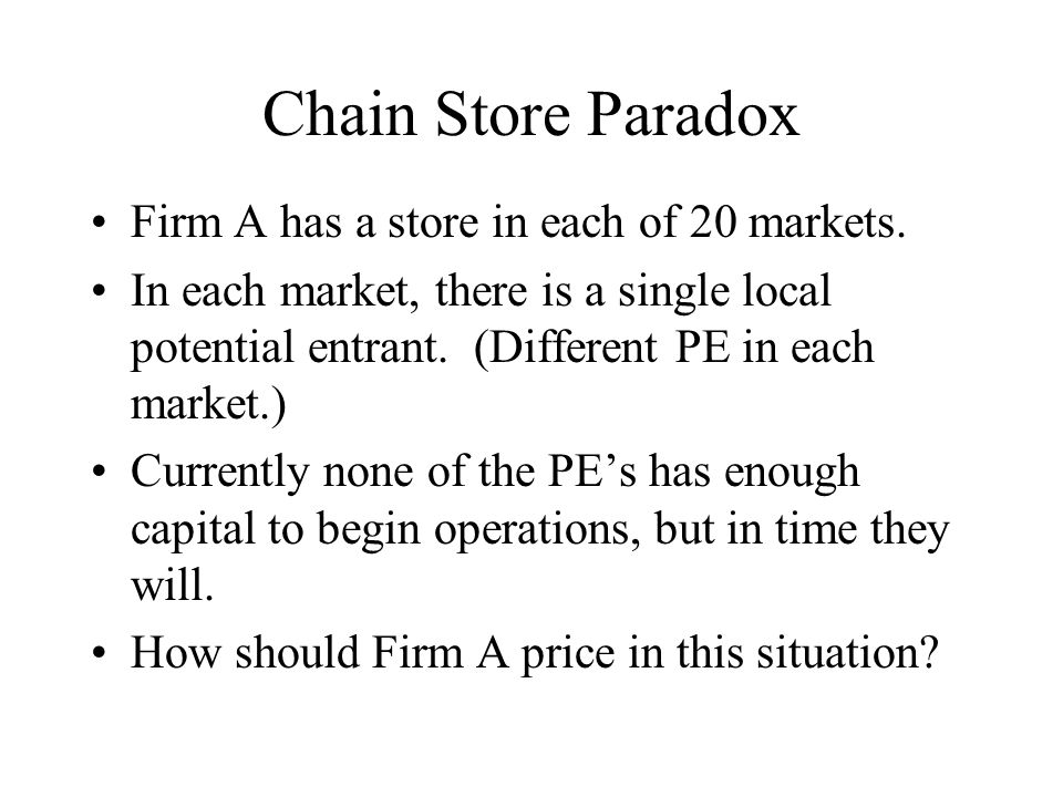 Chain Store Paradox Firm A has a store in each of 20 markets.