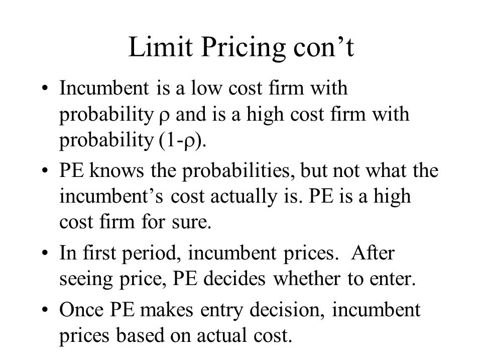 Limit Pricing con't Incumbent is a low cost firm with probability  and is a high cost firm with probability (1-).
