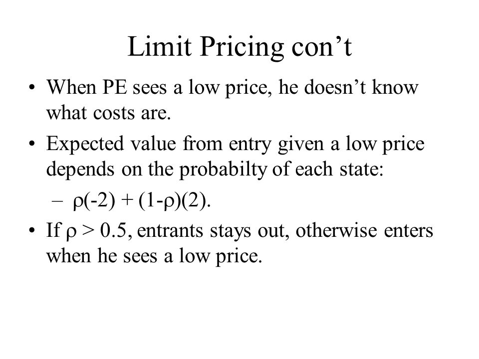 Limit Pricing con't When PE sees a low price, he doesn't know what costs are.