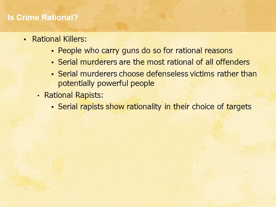 Is Crime Rational Rational Killers: People who carry guns do so for rational reasons. Serial murderers are the most rational of all offenders.