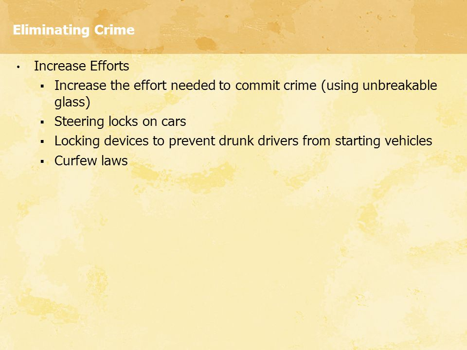 Eliminating Crime Increase Efforts. Increase the effort needed to commit crime (using unbreakable glass)