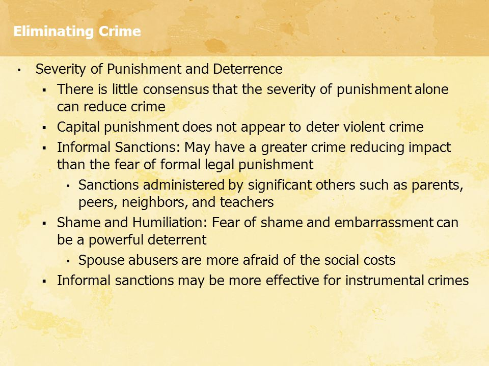 Eliminating Crime Severity of Punishment and Deterrence. There is little consensus that the severity of punishment alone can reduce crime.