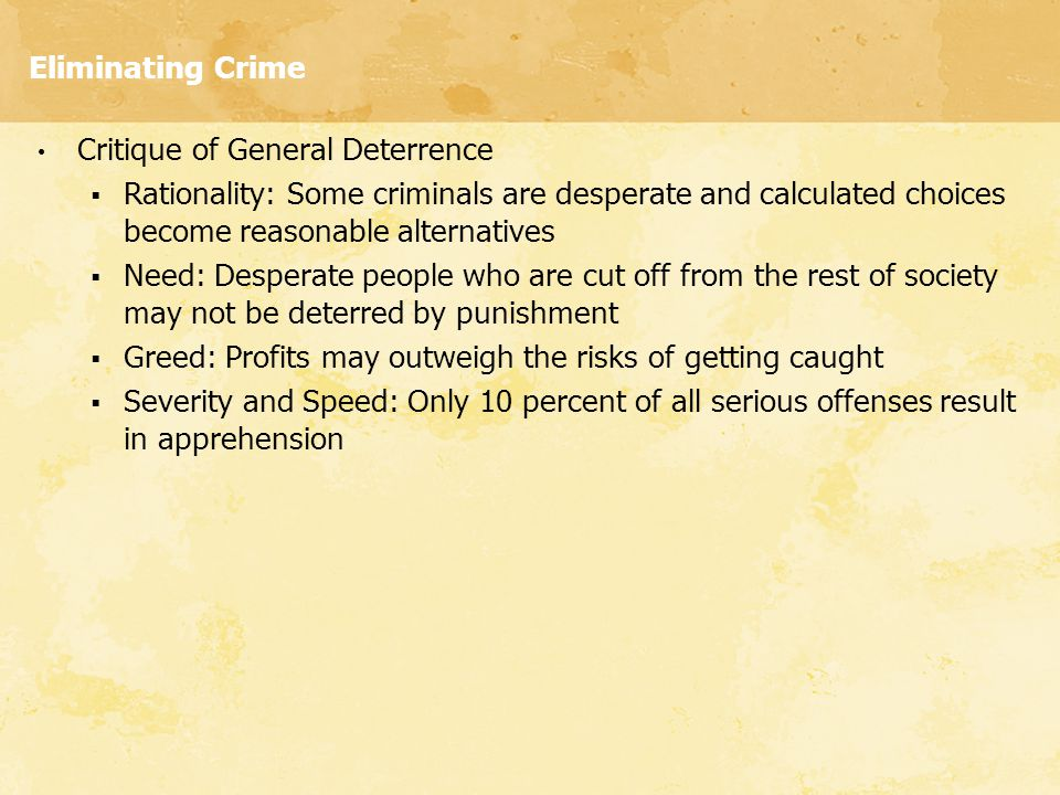 Eliminating Crime Critique of General Deterrence. Rationality: Some criminals are desperate and calculated choices become reasonable alternatives.