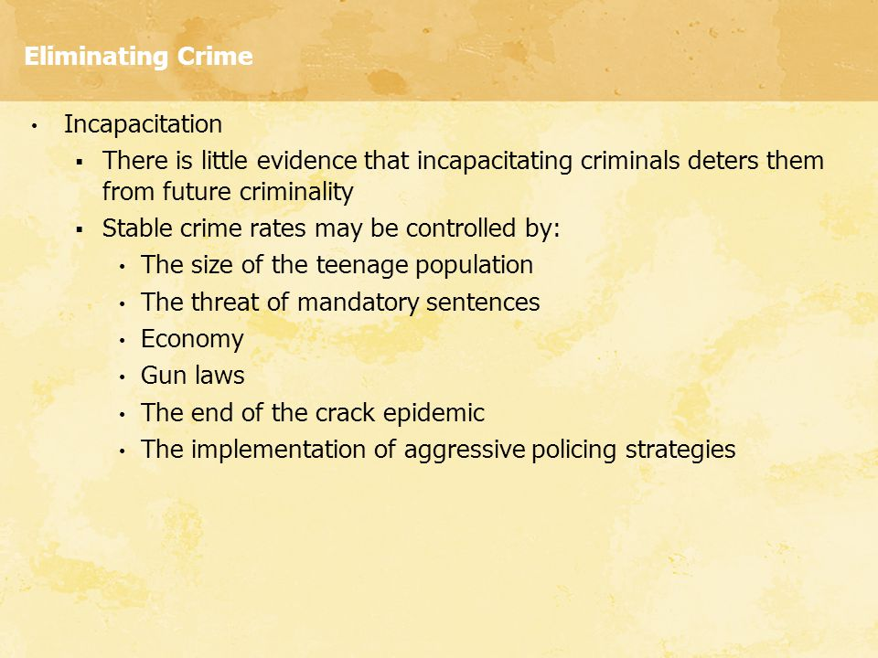 Eliminating Crime Incapacitation. There is little evidence that incapacitating criminals deters them from future criminality.
