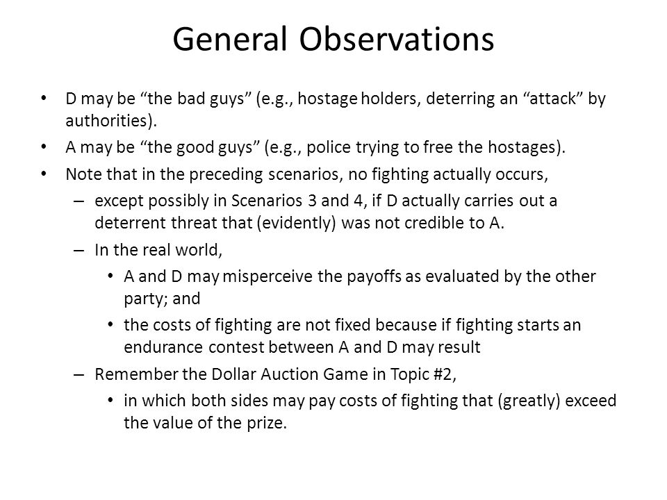 General Observations D may be the bad guys (e.g., hostage holders, deterring an attack by authorities).