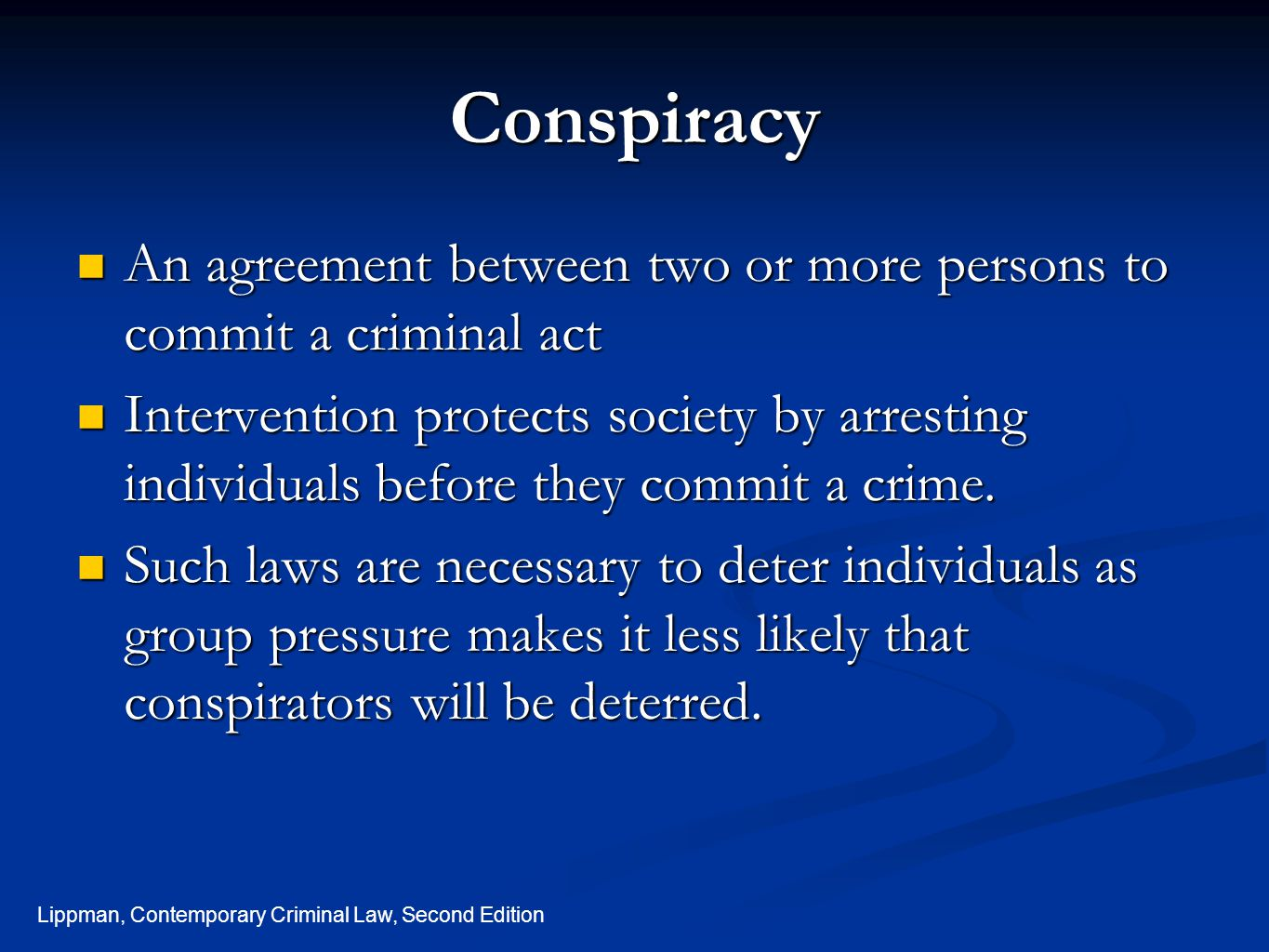 Conspiracy An agreement between two or more persons to commit a criminal act.