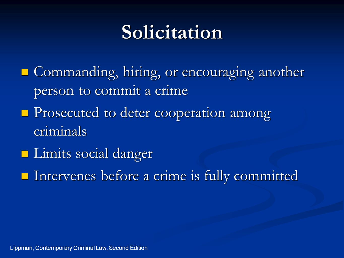 Solicitation Commanding, hiring, or encouraging another person to commit a crime. Prosecuted to deter cooperation among criminals.
