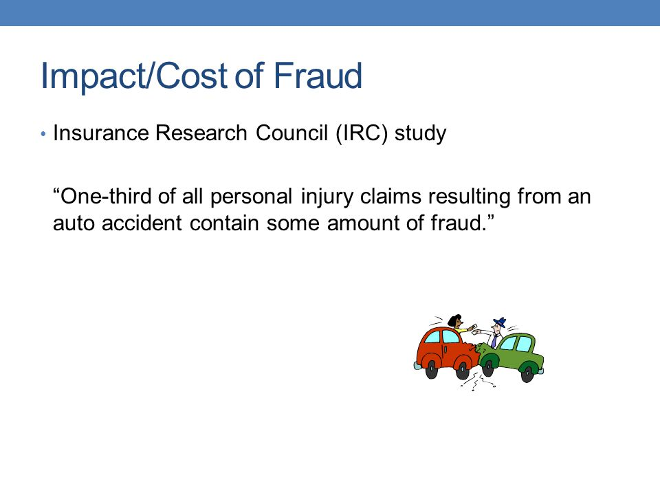 Impact/Cost of Fraud Insurance Research Council (IRC) study