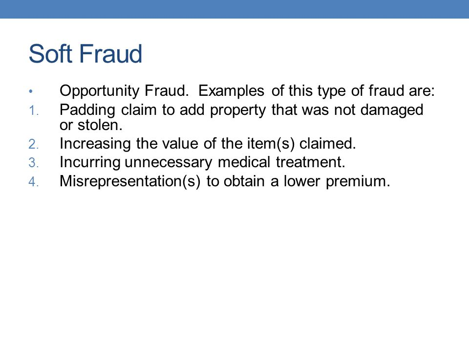 Soft Fraud Opportunity Fraud. Examples of this type of fraud are:
