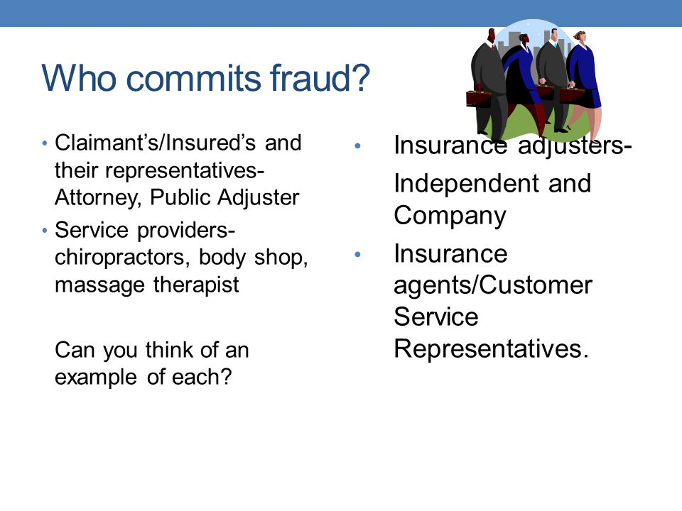 Who commits fraud Insurance adjusters- Independent and Company