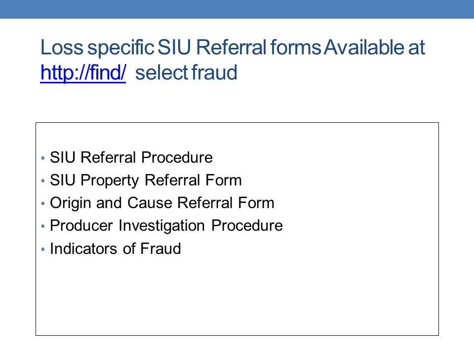 Loss specific SIU Referral forms Available at http://find/ select fraud
