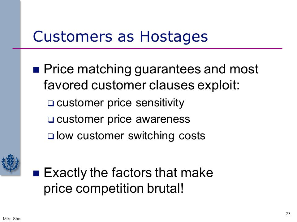 Customers as Hostages Price matching guarantees and most favored customer clauses exploit: customer price sensitivity.
