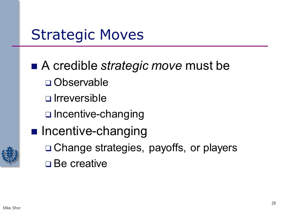Strategic Moves A credible strategic move must be Observable