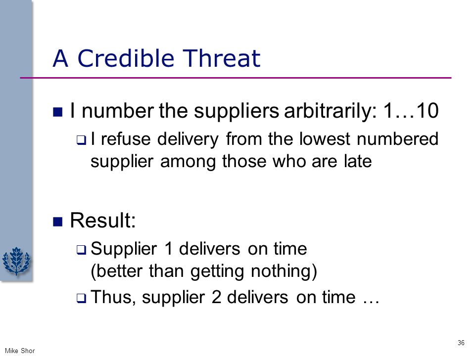 A Credible Threat I number the suppliers arbitrarily: 1…10 Result: