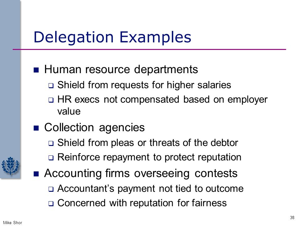 Delegation Examples Human resource departments Collection agencies