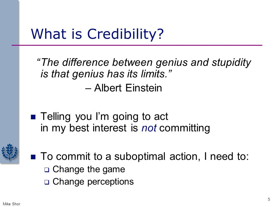 What is Credibility The difference between genius and stupidity is that genius has its limits. – Albert Einstein.