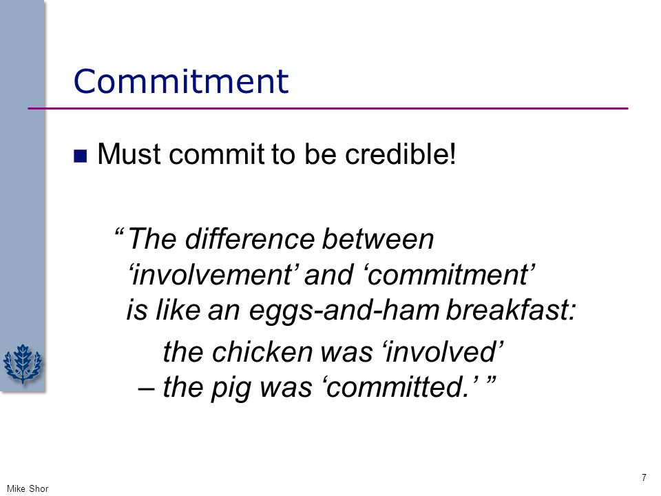 Commitment Must commit to be credible!