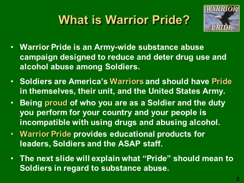 What is Warrior Pride Warrior Pride is an Army-wide substance abuse campaign designed to reduce and deter drug use and alcohol abuse among Soldiers.