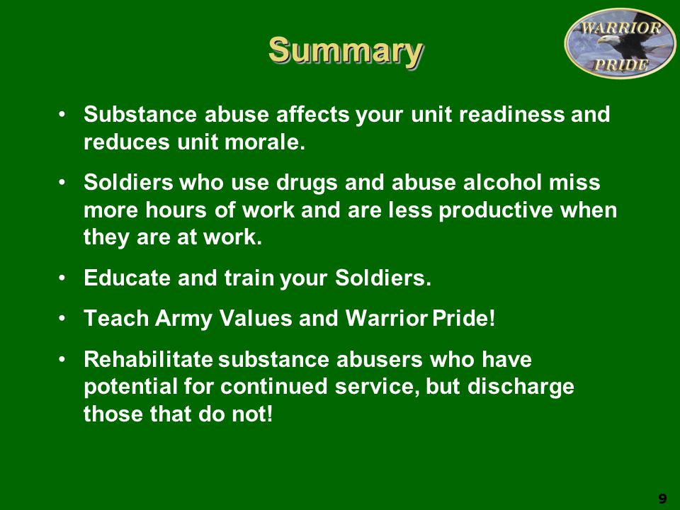 Summary Substance abuse affects your unit readiness and reduces unit morale.