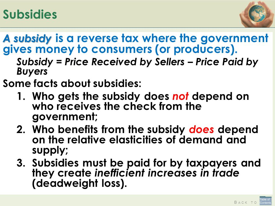 Subsidies A subsidy is a reverse tax where the government gives money to consumers (or producers).