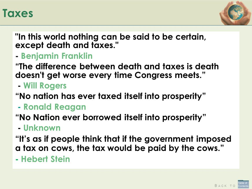 Taxes In this world nothing can be said to be certain, except death and taxes. - Benjamin Franklin.