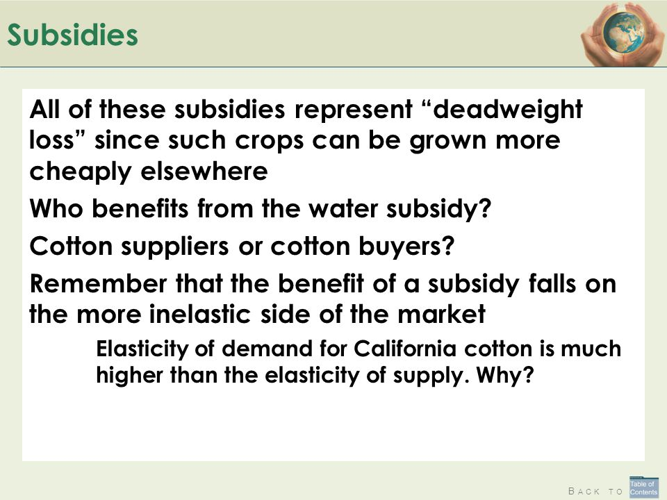 Subsidies All of these subsidies represent deadweight loss since such crops can be grown more cheaply elsewhere.