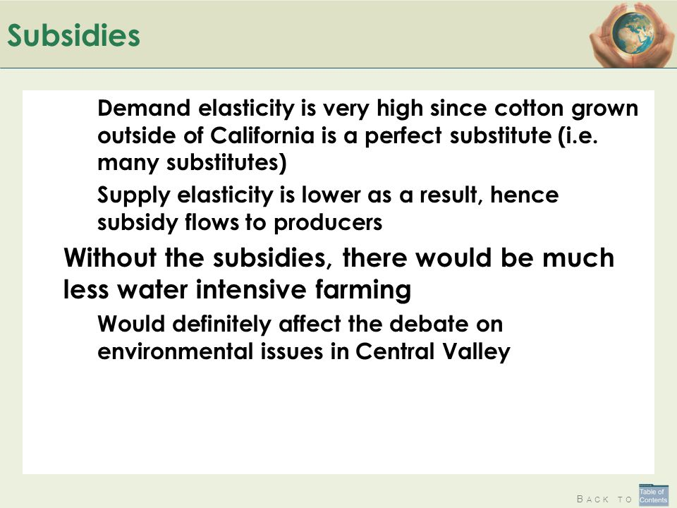 Subsidies Demand elasticity is very high since cotton grown outside of California is a perfect substitute (i.e. many substitutes)