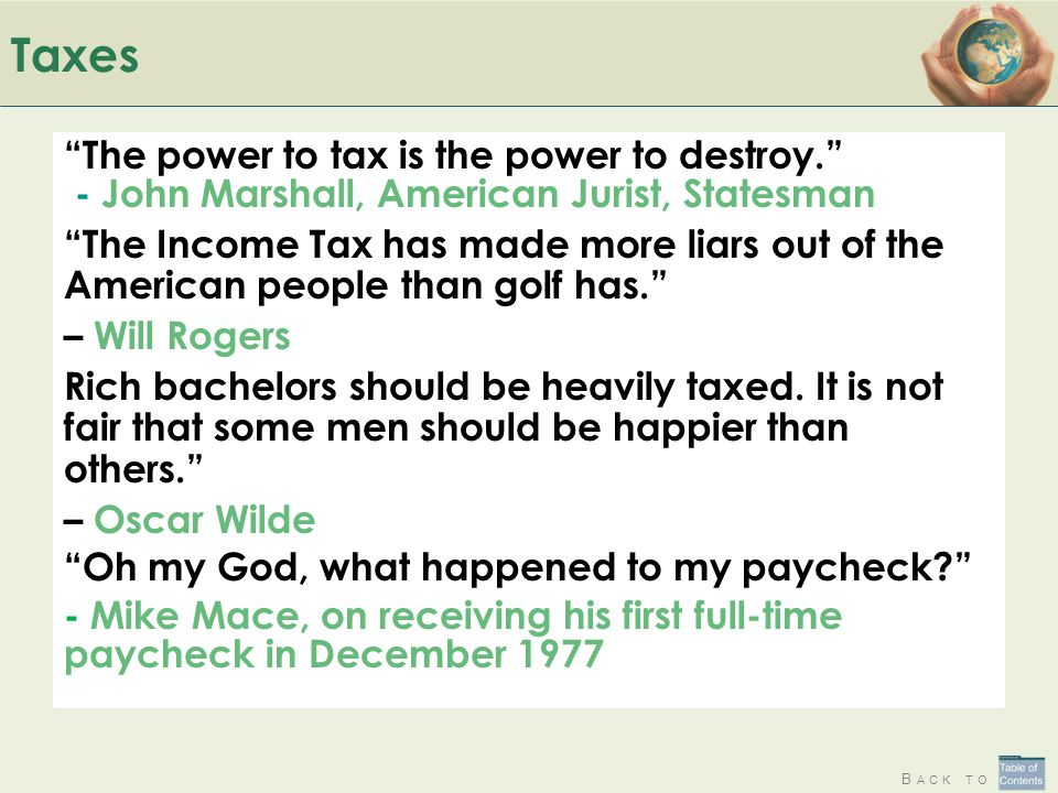 Taxes The power to tax is the power to destroy. - John Marshall, American Jurist, Statesman.