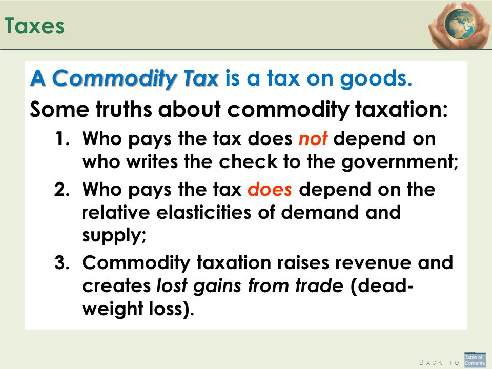 A Commodity Tax is a tax on goods.