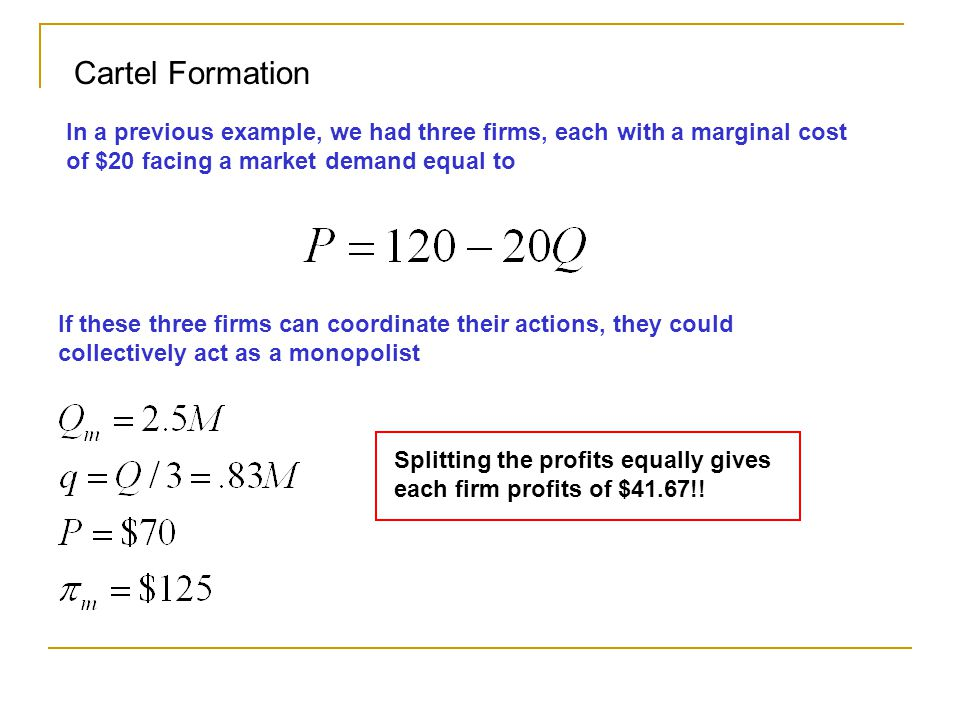Cartel Formation In a previous example, we had three firms, each with a marginal cost of $20 facing a market demand equal to.