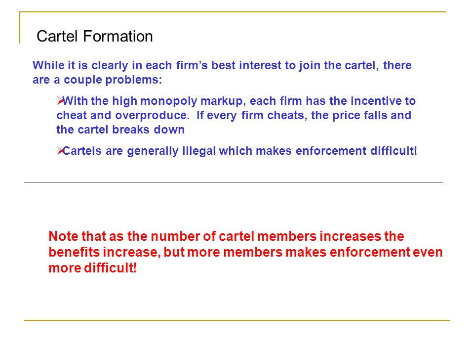 Cartel Formation While it is clearly in each firm's best interest to join the cartel, there are a couple problems: