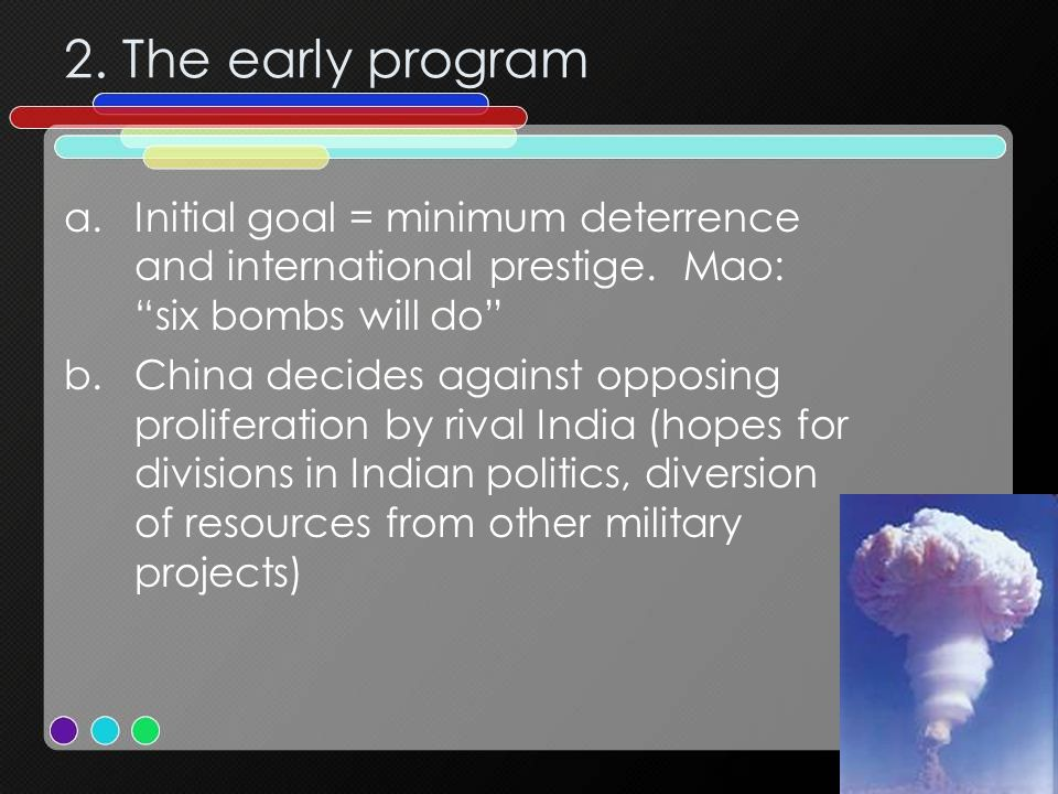 2. The early program Initial goal = minimum deterrence and international prestige. Mao: six bombs will do
