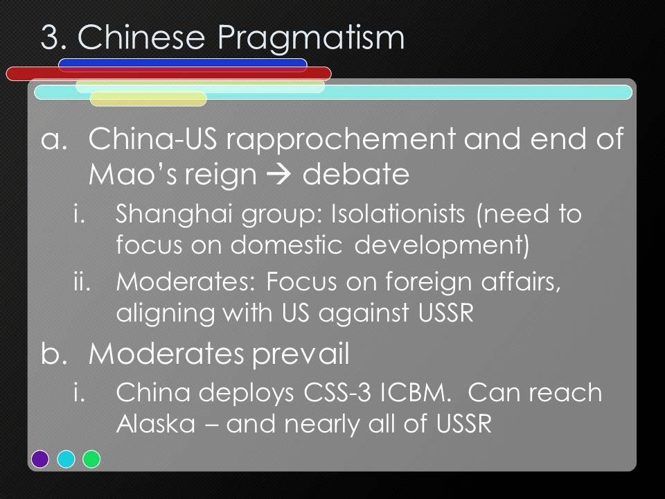 3. Chinese Pragmatism China-US rapprochement and end of Mao's reign  debate. Shanghai group: Isolationists (need to focus on domestic development)
