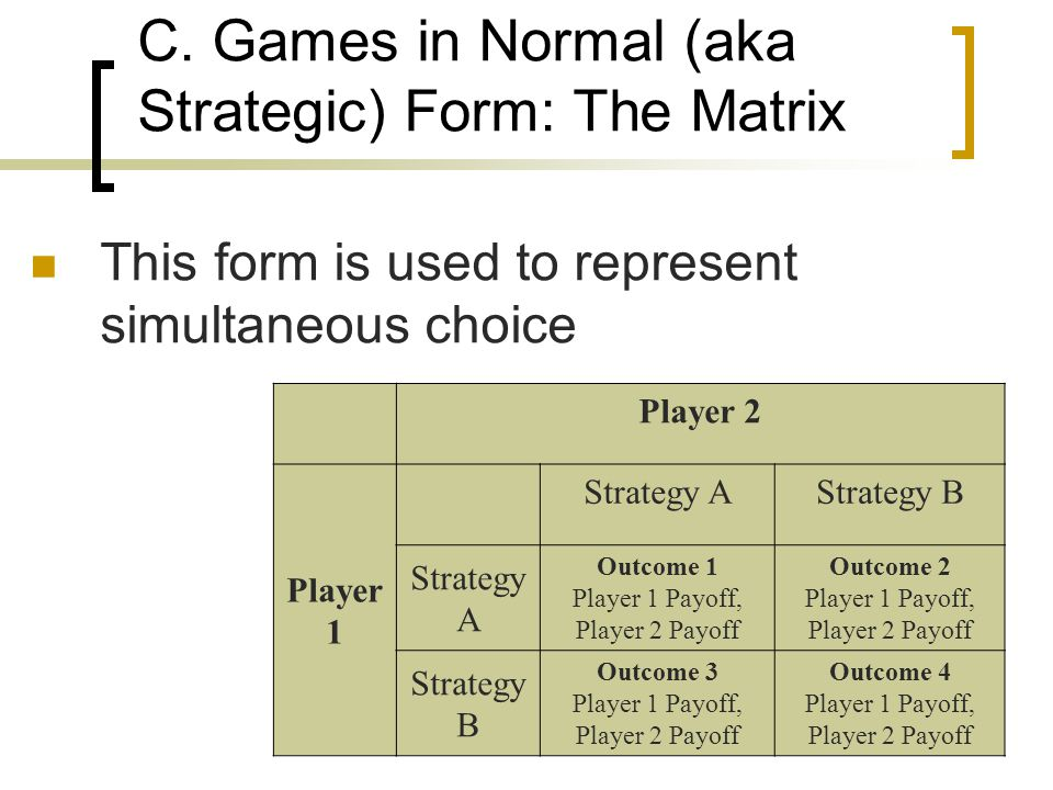 C. Games in Normal (aka Strategic) Form: The Matrix