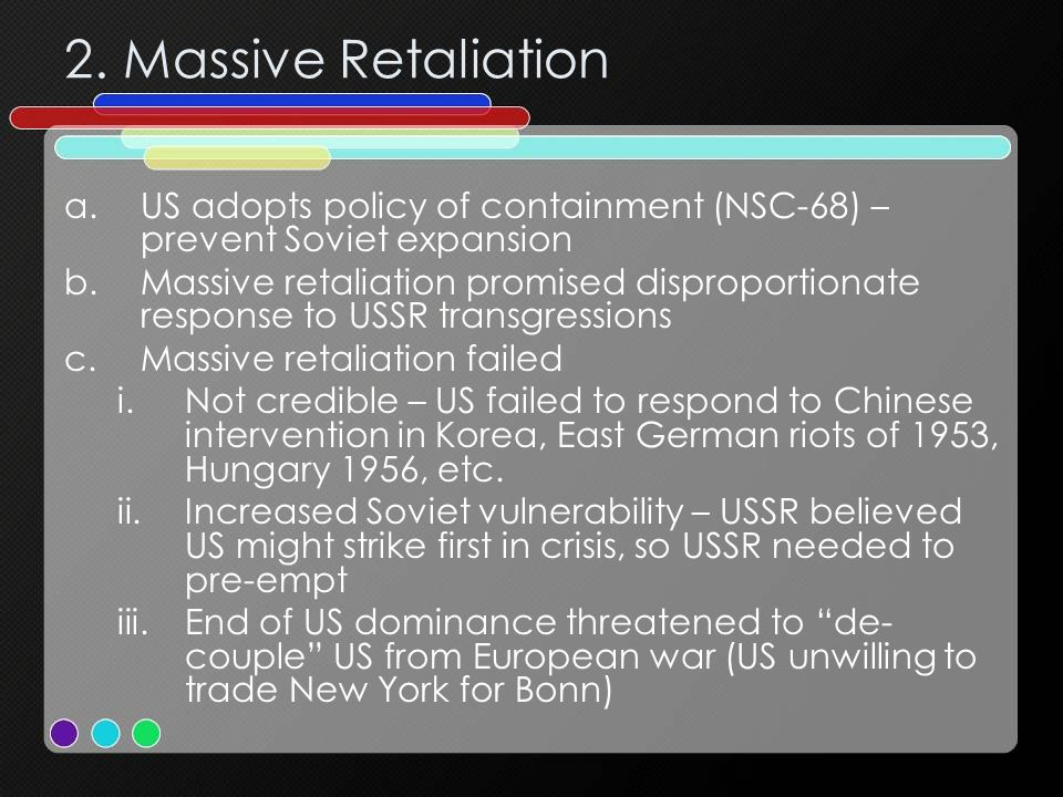 2. Massive Retaliation US adopts policy of containment (NSC-68) – prevent Soviet expansion.